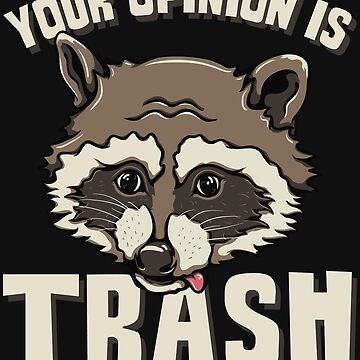 Your Opinion Is Trash by hqtrends