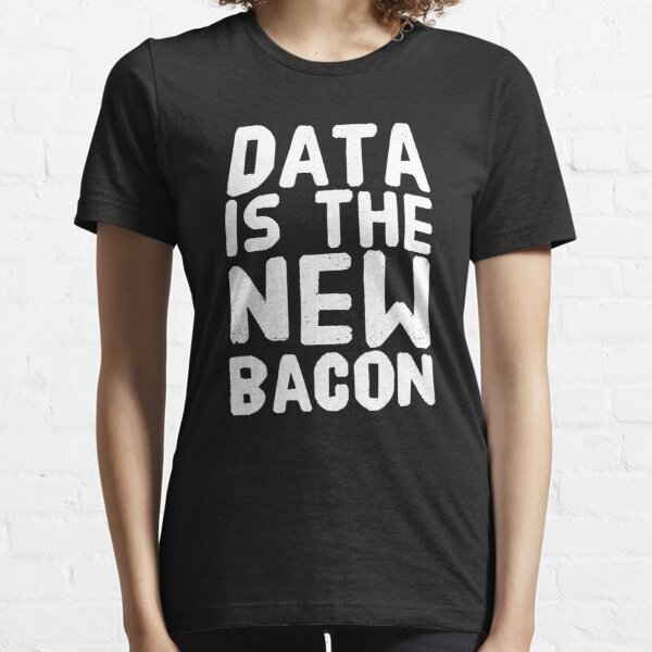 Data is the New Bacon - for Analysts, Scientists Essential T-Shirt