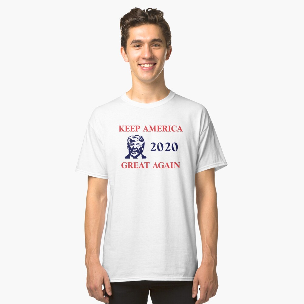 Trump 2020 Keep America Great Again. Gifts Classic T-Shirt Front