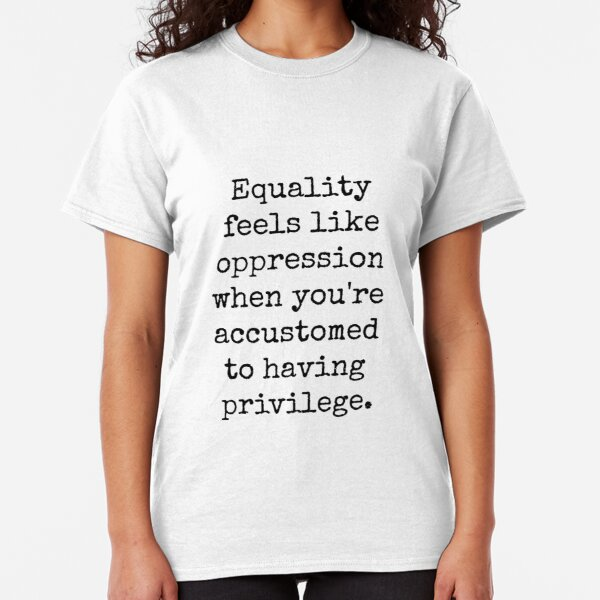 EQUALITY OPPRESSION PRIVILEGE Classic T-Shirt