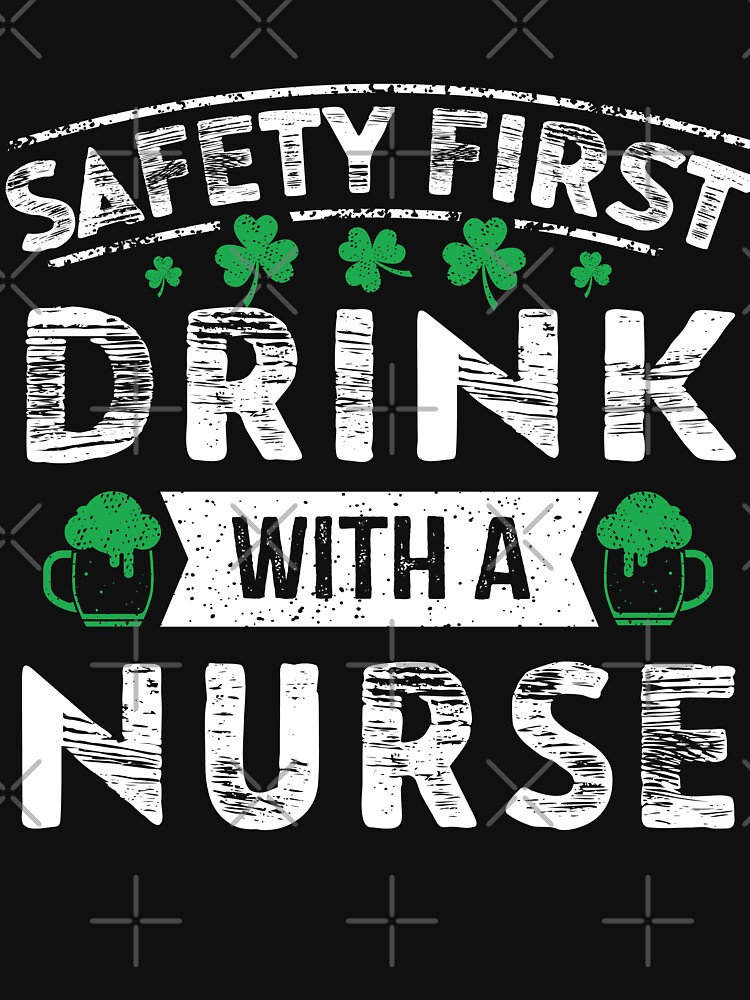 Safety First Drink With A Nurse - St Patrick Day Gift by EcoKeeps
