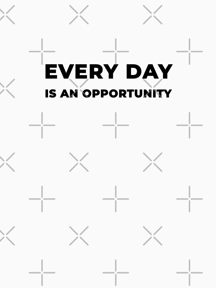 Every Day Is An Opportunity (Inverted) by inspire-gifts