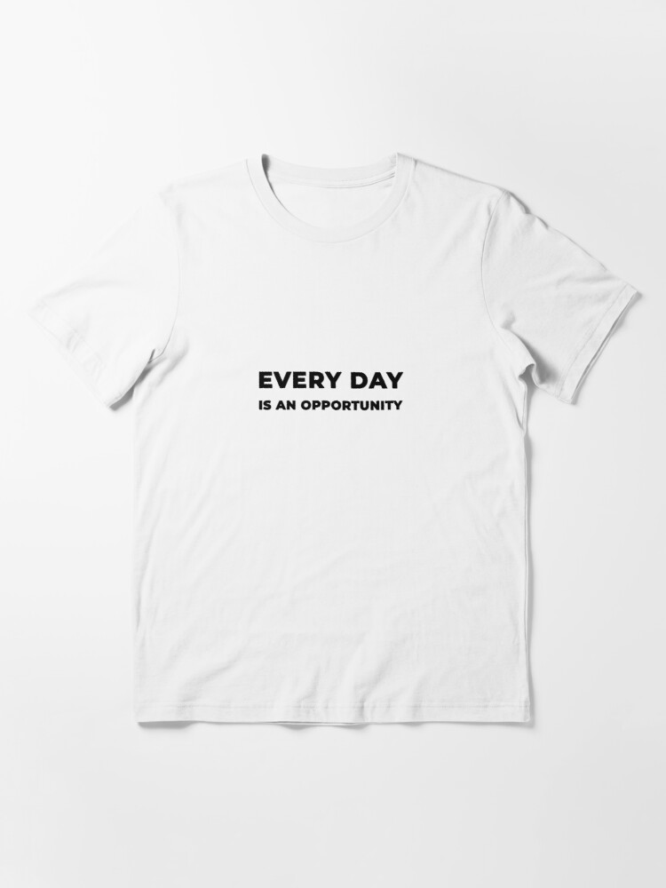 Alternate view of Every Day Is An Opportunity (Inverted) Essential T-Shirt