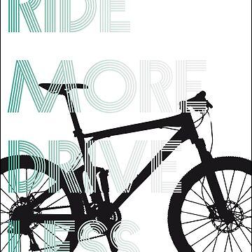 ride more drive less cycling bicycle bike mtb bmx road bike biker biker by originalstar