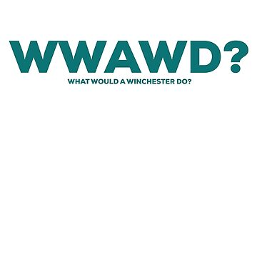 WWAWD? What Would a Winchester Do? by destinysagent