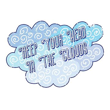 Keep Your Head in the Clouds by awkwarddesignco