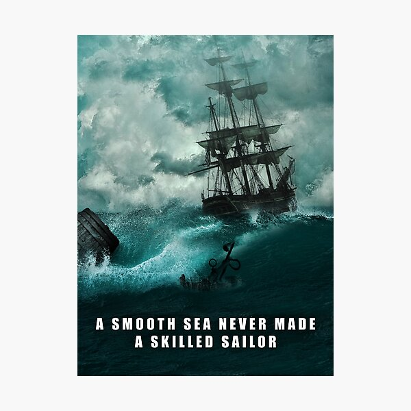 Smooth Sea Never Made A Skilled Sailor Quote Photographic Print