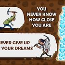 Never Give Up On Your Dreams Digging for Diamonds by SuccessHunters
