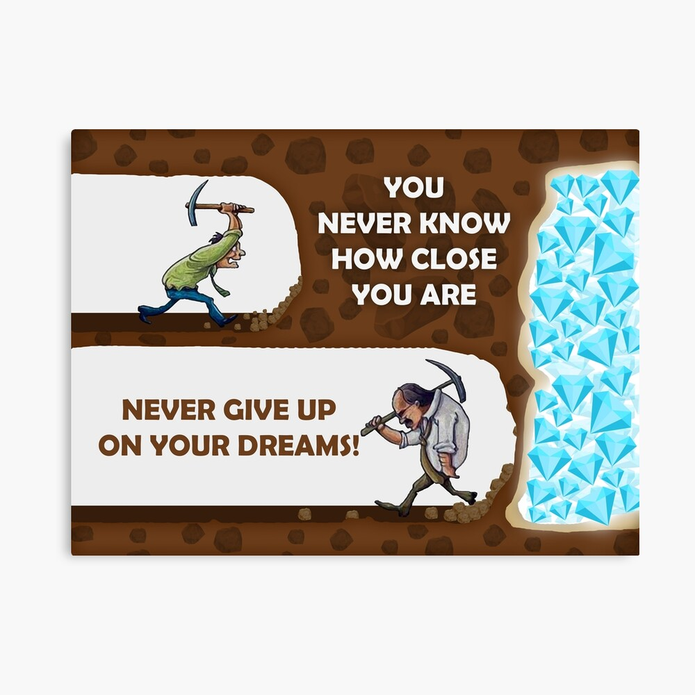 "Never Give Up On Your Dreams Digging for Diamonds"" Poster by ..."