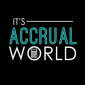 Funny It's Accrual World Accountants CPA by perfectpresents