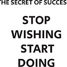 The secret of success. Stop wishing, start doing by IdeasForArtists