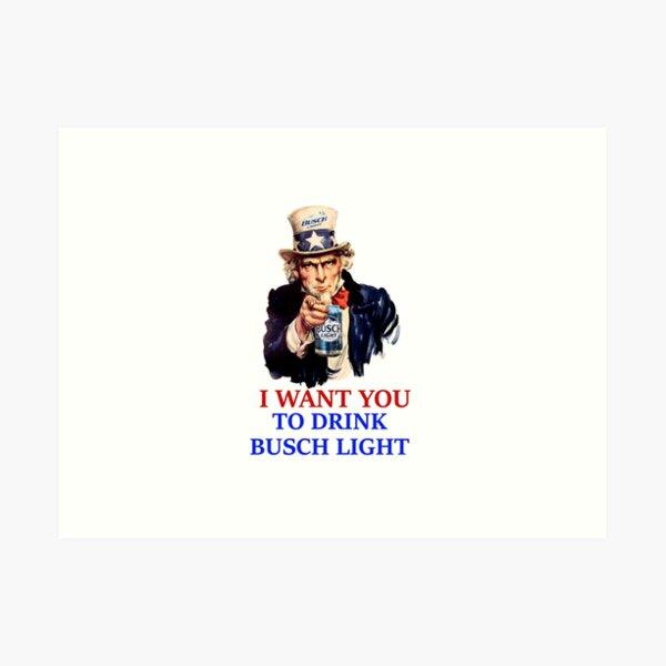 I want you to drink Busch Light Art Print