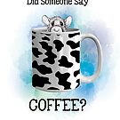 Did Someone Say Coffee by Julie Townsend