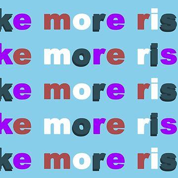 TAKE MORE RISK by GeeklyShirts
