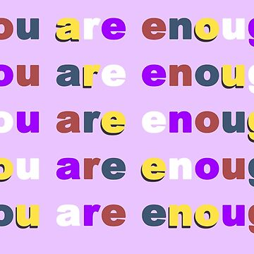 YOU ARE ENOUGH by GeeklyShirts