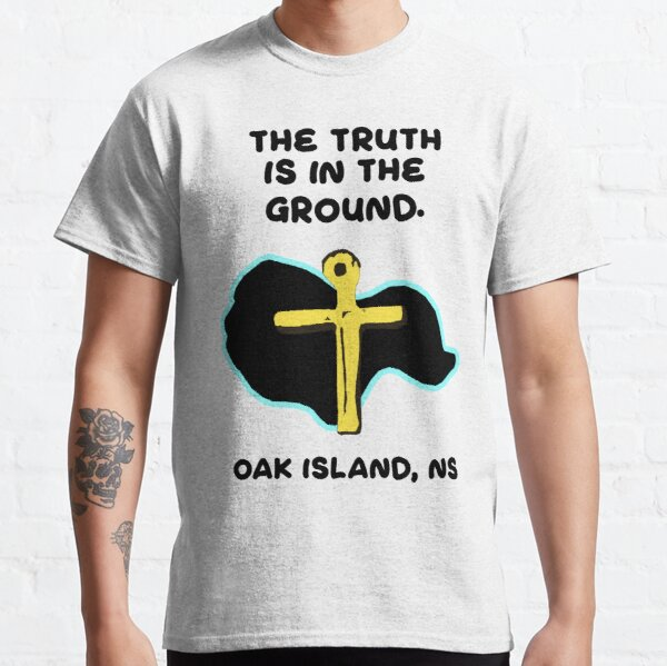 Oak Island - The Truth Is In The Ground Classic T-Shirt