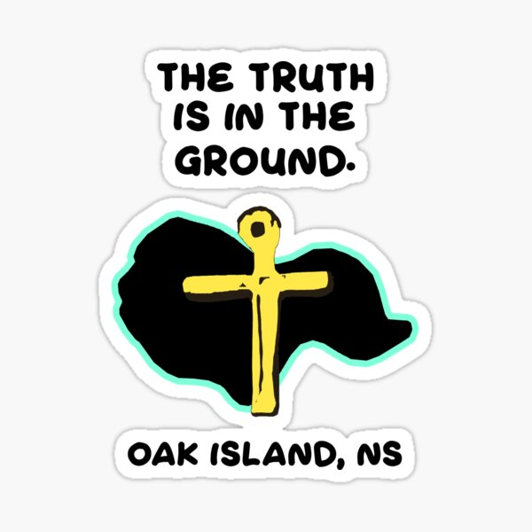 Oak Island - The Truth Is In The Ground Sticker