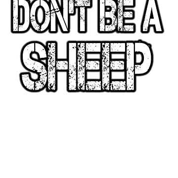 Don't Be A Sheep Funny Gift For A Rebel by Kiwi-Tienda2017