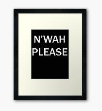 N'wah Please!  Framed Print