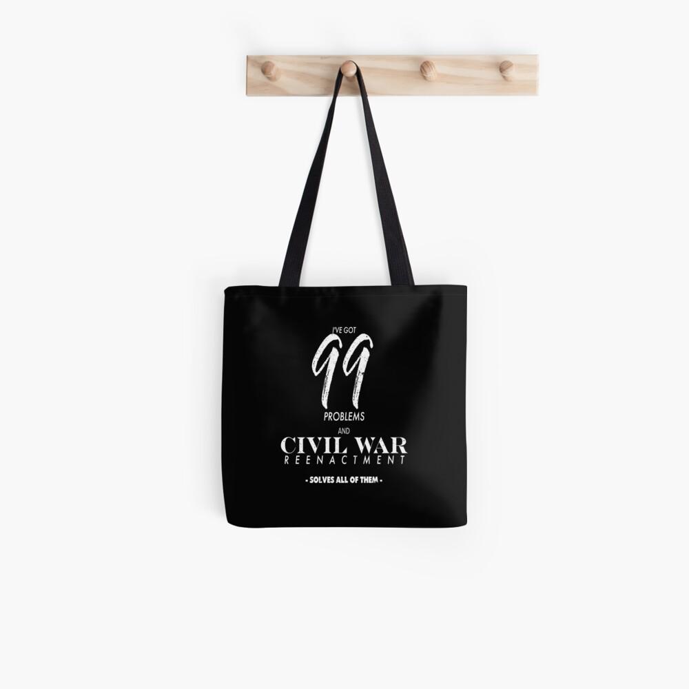 Civil War Memorabilia 99 Problems Civil War Reenactment Tote Bag