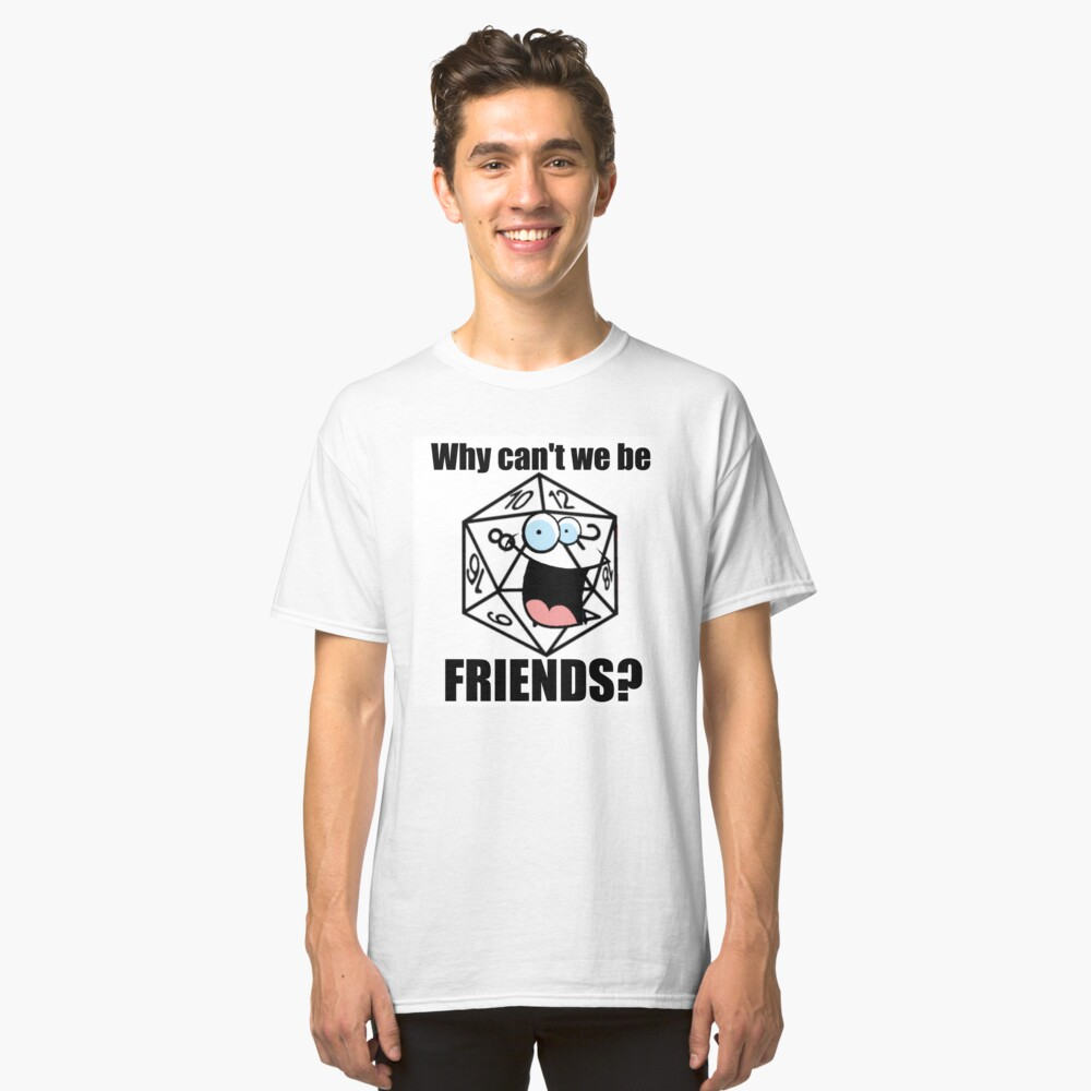 Why can't we be friends? Classic T-Shirt