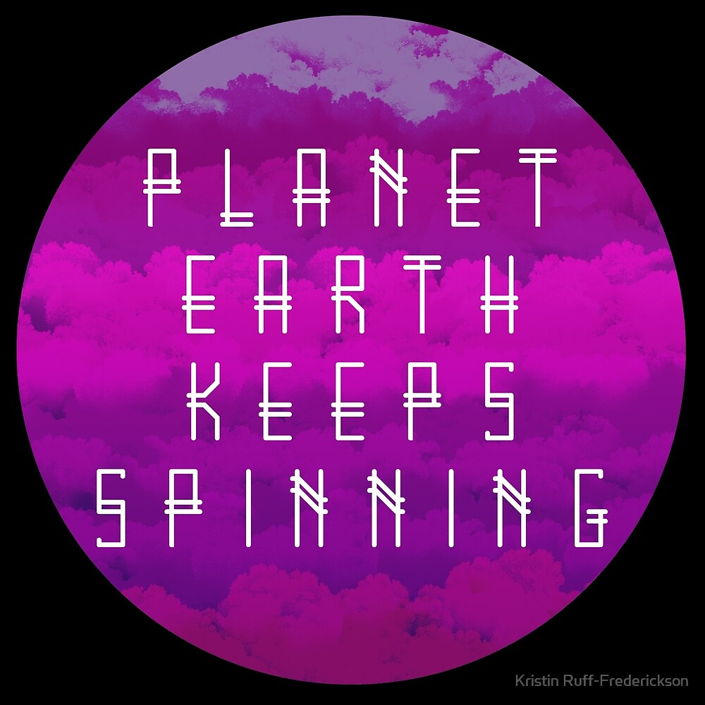 Planet Earth Keeps Spinning by Kristin Ruff-Frederickson