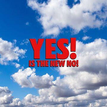 YES is the new NO! by 23jd45