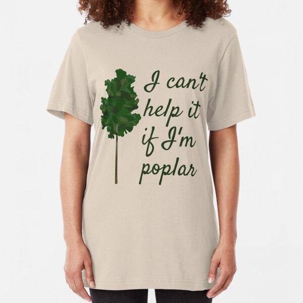 I Can't Help It If I'm Poplar Gardening Arborist Funny Pun Poplar Tree Slim Fit T-Shirt