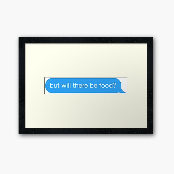 but will there be food? text Framed Art Print