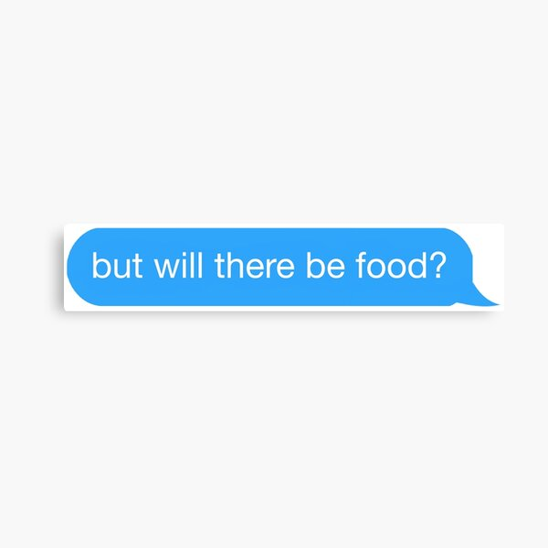 but will there be food? text Canvas Print