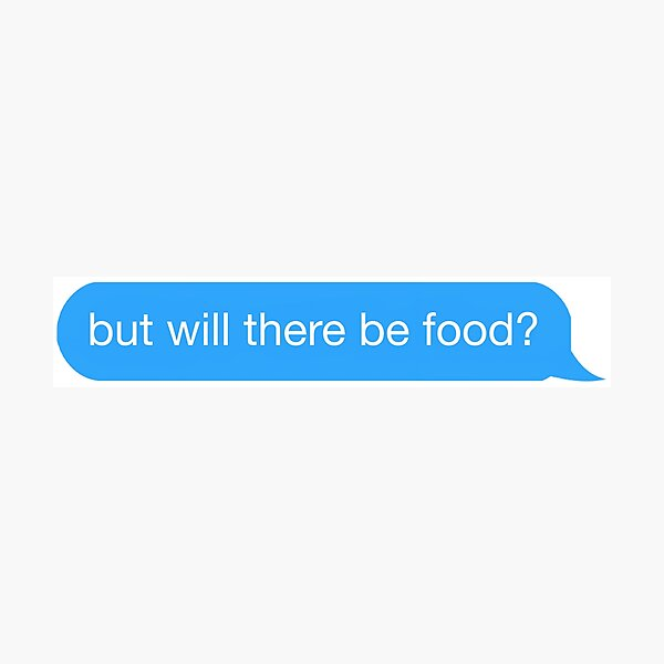 but will there be food? text Photographic Print
