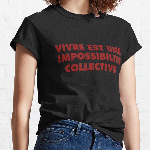Vivre est une impossibilite collective Classic T-Shirt
