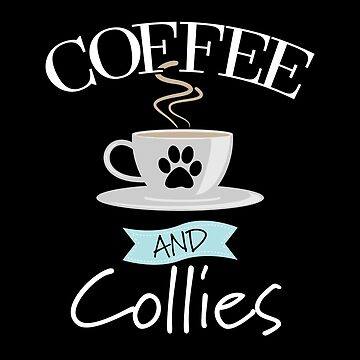 Collie Dog Design - Coffee And Collies by kudostees