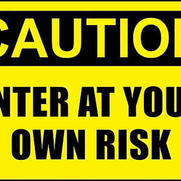 CAUTION ENTER AT YOUR OWN RISK by limitlezz