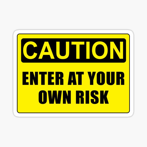 CAUTION ENTER AT YOUR OWN RISK Sticker