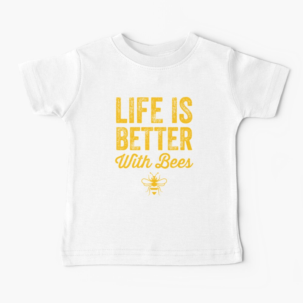 Life is better with bees - funny beekeeper Baby T-Shirt