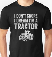I don't snore I dream I'm a tractor - funny farmer Unisex T-Shirt