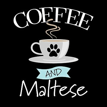 Maltese Dog Design - Coffee And Maltese by kudostees