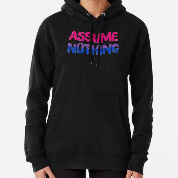 Assume nothing Pullover Hoodie