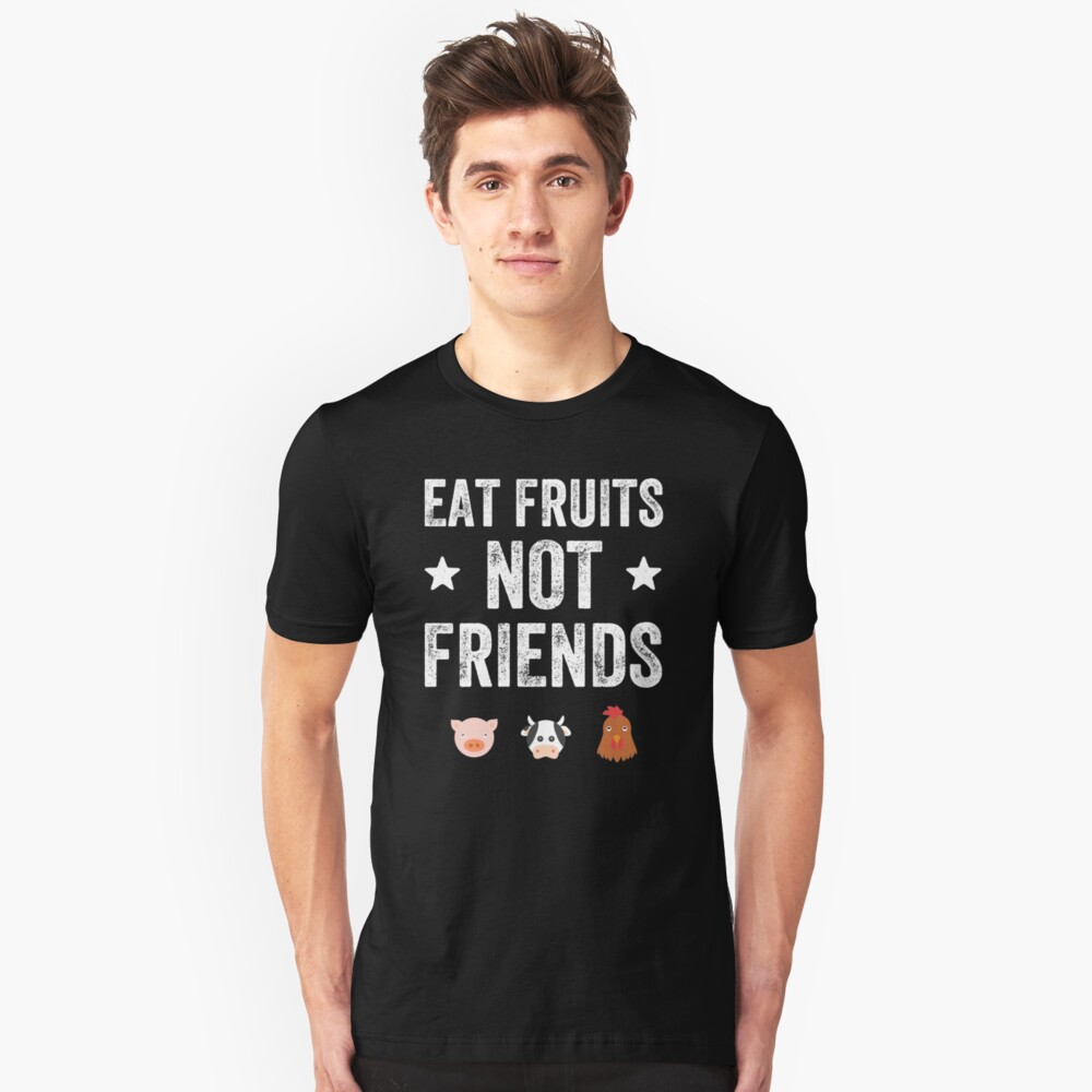 Eat fruits not friends - funny vegan Unisex T-Shirt Front