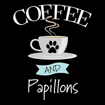 Papillon Dog Design - Coffee And Papillons by kudostees