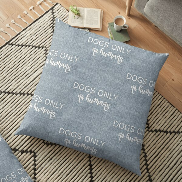 Dogs Only, No Humans Throw Cushion Gifts For Dog Lovers Floor Pillow