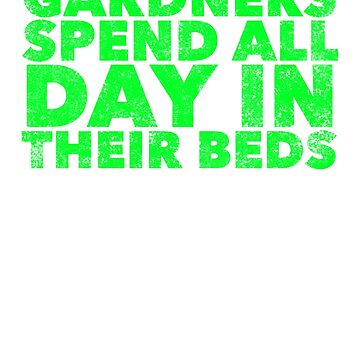 Gardners Spend All Day In their Bed - Funny Gardening Pun Quote - Garden Saying by BullQuacky