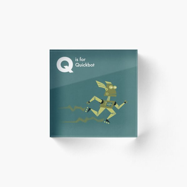 Q is for Quickbot Acrylic Block