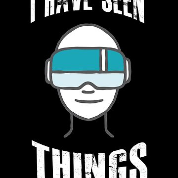 I Have Seen Things - Funny Virtual Reality VR Quote - Fantasy Player Saying by BullQuacky