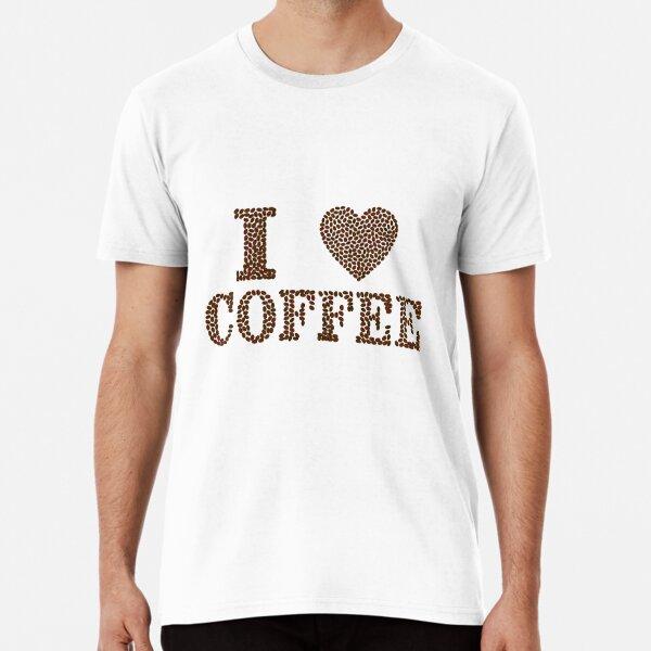 I Love Coffee Premium T-Shirt
