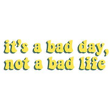Es ist ein schlechter Tag, kein schlechtes Leben von KikiShoptm
