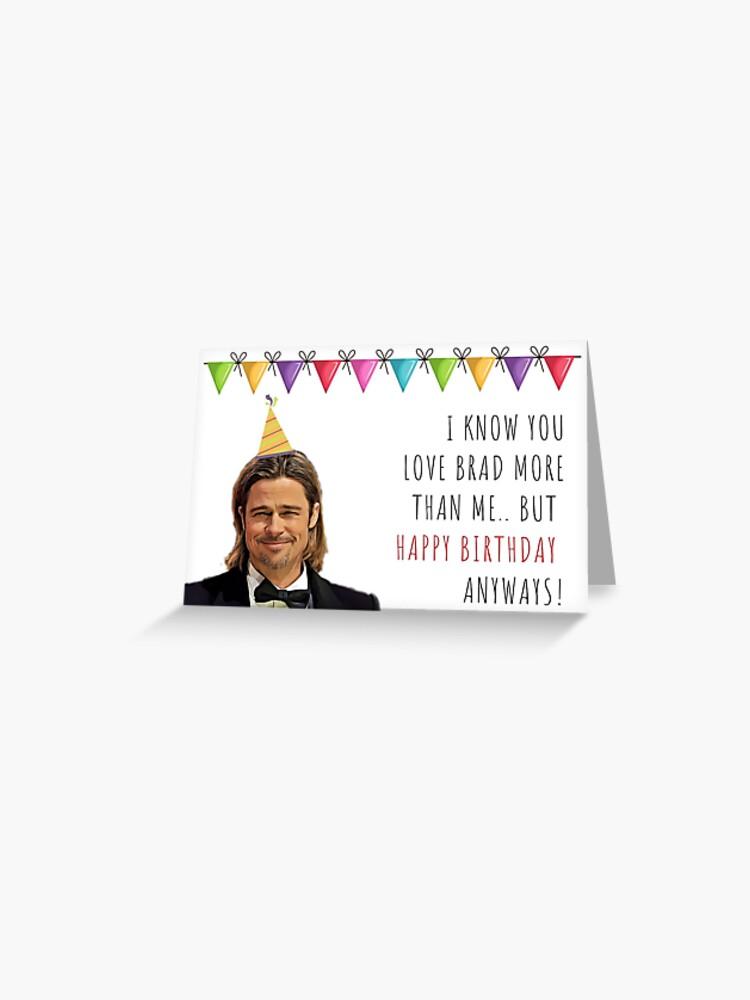 Brad Pitt Birthday Card Cool Mug Sticker Packs I Know You Love More Than Me But Happy Anyways Good Vibes Humor Puns Banter