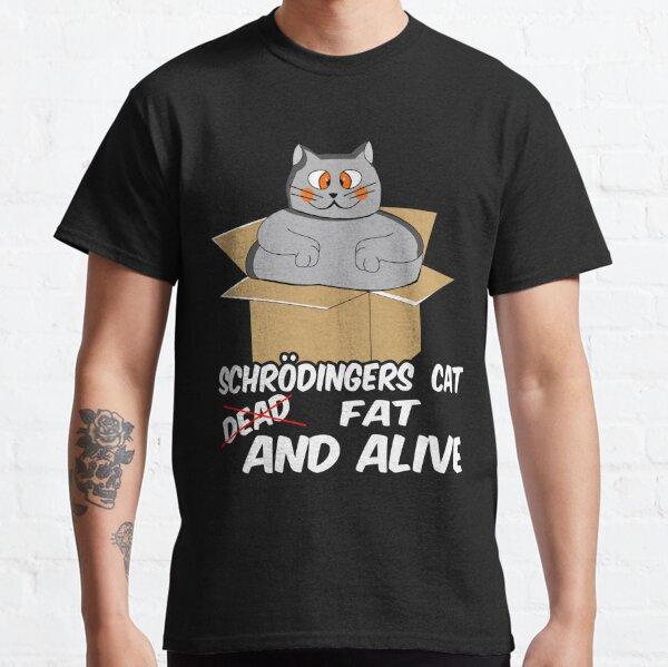 schrödingers katze schroedinger geschenk fett witz Classic T-Shirt