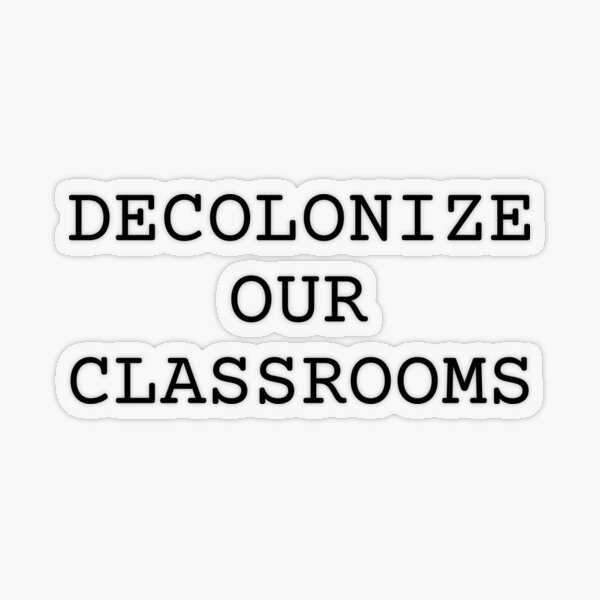 Decolonize our Classrooms Transparent Sticker